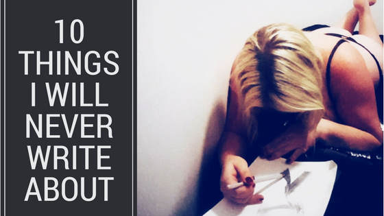 10 Things I Will Never Write About