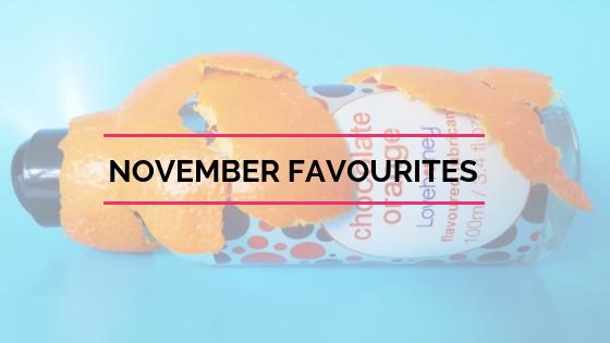 November Favourites - Curvy Cocks & Chocolate Lube
