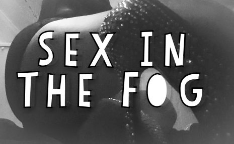 Sinful Sunday – Sex In The Fog